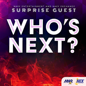 Navy Entertainment and Navy Exchange Surprise Guest Who's Next?
